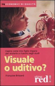Libro Visuale o uditivo? Capire come mio figlio impara per aiutarlo a riuscire negli studi Françoise Brissard