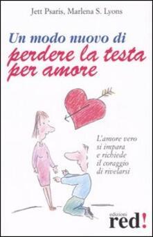 Un modo nuovo di perdere la testa per amore - Jett Psaris,Marlena S. Lyons - copertina