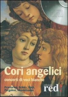 Ilmeglio-delweb.it Cori angelici. Concerti di voci bianche. Praetorius, Schütz, Bach, Pergolesi, Mendelssohn. CD Audio Image