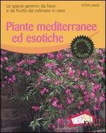 Piante mediterranee ed esotiche. Le specie perenni da fiore e da frutto da coltivare in vaso