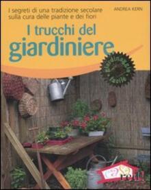 I trucchi del giardiniere. I segreti di una tradizione secolare sulla cura delle piante e dei fiori. Ediz. illustrata.pdf