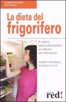 La dieta del frigorifero. Il nostro elettrodomestico: un alleato per dimagrire - Robert Griesbeck,Susanne Klaus - copertina