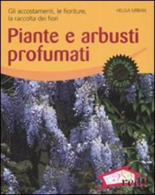 Secchiarapita.it Piante e arbusti profumati. Gli accostamenti, le fioriture, la raccolta dei fiori. Ediz. illustrata Image