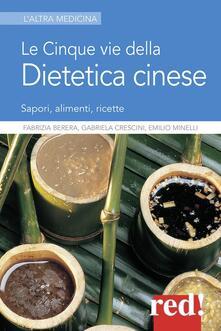 Le cinque vie della dietetica cinese - Fabrizia Berera,Emilio Minelli,Gabriela Crescini - copertina