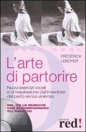 L' arte di partorire. Nuovi esercizi vocali e di respirazione dall'inventore del parto senza violenza. Con CD Audio