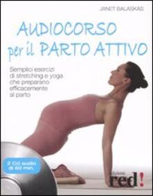 Capturtokyoedition.it Audiocorso per il parto attivo. Semplici esercizi di stretching e yoga che preparano efficacemente al parto. Con CD Audio Image