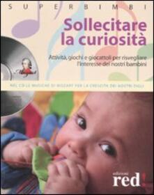 Osteriacasadimare.it Sollecitare la curiosità. Attività, giochi e giocattoli per risvegliare l'interesse dei nostri bambini. Con CD Audio Image