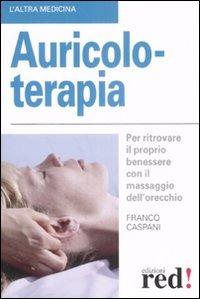 Auricoloterapia. Per ritrovare il proprio benessere con il massaggio dell'orecchio