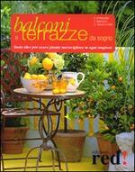 Balconi e terrazzi da sogno. Tante idee per avere piante meravigliose in ogni stagione. Ediz. illustrata