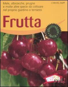 Frutta. Mele, albicocche, prugne e molte altre specie da coltivare nel proprio giardino o terrazzo. Ediz. illustrata
