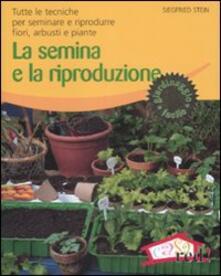 Adiaphora.it La semina e la riproduzione. Tutte le tecniche per seminare e riprodurre fiori, arbusti e piante Image