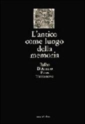 L' antico come luogo della memoria. Villa Adriana, via Appia, castelli e fortificazioni, ville Lante e Aldobrandini, l'Aniene, la campagna, i monumenti