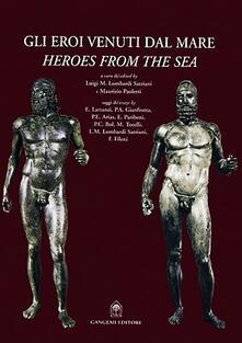 Gli eroi venuti dal mare. I bronzi di Riace. Ediz. italiana e inglese