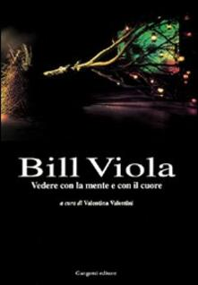 Writersfactory.it Bill Viola. Vedere con la mente e con il cuore. Opere e saggi di un grande fotografo Image