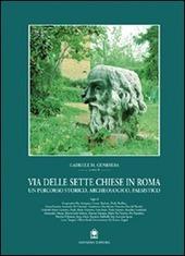 Via delle Sette Chiese in Roma. Un percorso storico, archeologico, paesistico