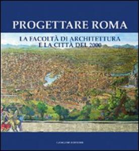 Progettare Roma. La Facoltà di architettura e la città del 2000