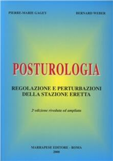 Posturologia. Regolazione e perturbazioni della stazione eretta - Pierre-Marie Gagey,Bernhard G. Weber - copertina