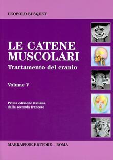 Catene muscolari. Vol. 5: Trattamento del cranio. - Léopold Busquet - copertina