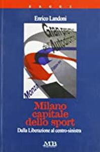 Milano capitale dello sport. Dalla liberazione al centro-sinistra