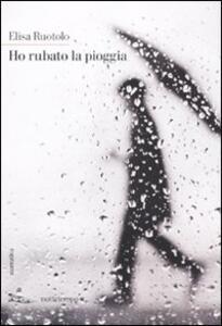 Ho rubato la pioggia - Elisa Ruotolo - copertina