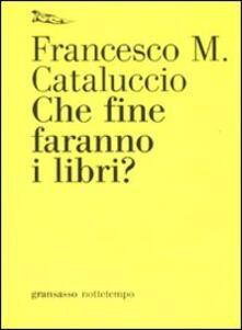Che fine faranno i libri? - Francesco M. Cataluccio - copertina