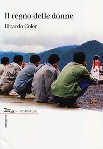 Foto Cover di Il regno delle donne, Libro di Ricardo Coler, edito da Nottetempo