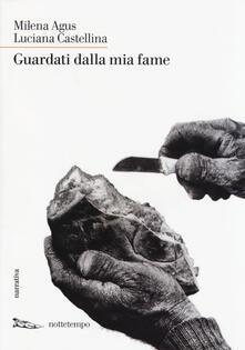 Guardati dalla mia fame - Milena Agus,Luciana Castellina - copertina