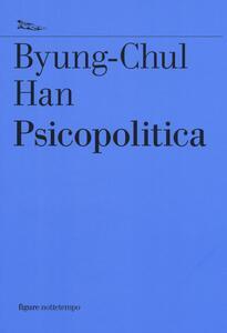 Psicopolitica. Il neoliberismo e le nuove tecniche del potere - Byung-Chul Han - copertina