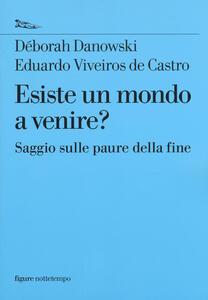 Esiste un mondo a venire? Saggio sulle paure della fine - Déborah Danowski,Eduardo Viveiros de Castro - copertina
