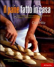 Il pane fatto in casa. Tutti i segreti per realizzare al meglio il pane e i prodotti da forno - Ciril Hitz - copertina