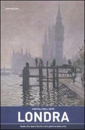 Capitali dell'arte: Londra. Guida alle opere d'arte e alle gallerie della citta
