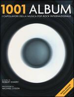 1001 album. I capolavori della musica pop-rock internazionale
