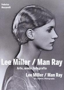Lee Miller/Man Ray. Arte, moda, fotografia. Ediz. italiana e inglese - Federica Muzzarelli - copertina