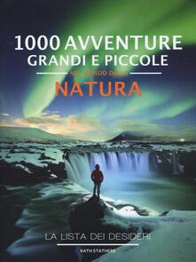 Antondemarirreguera.es 1000 avventure grandi e piccole nel mondo della natura. La lista dei desideri. Ediz. illustrata Image