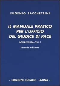 Il Il manuale pratico per l'ufficio del giudice di pace - Sacchettini Eugenio - wuz.it