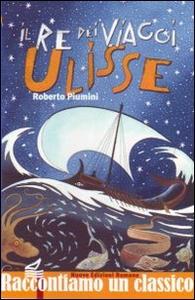 Libro Il re dei viaggi Ulisse Roberto Piumini