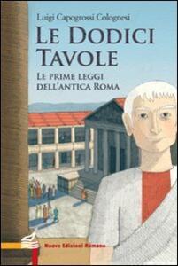 Le dodici tavole. Le prime leggi dell'Antica Roma