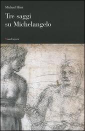 Tre saggi su Michelangelo