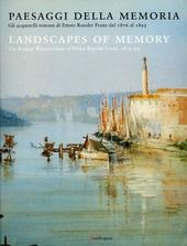 Paesaggi della memoria. Gli acquerelli romani di Ettore Roesler Franz dal 1876 al 1895. Ediz. italiana e inglese