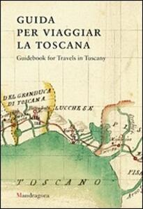 Guida per viaggiar la Toscana. Ediz. inglese