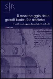 Il monitoraggio delle grandi fabbriche storiche. 60 anni di monitoraggio della cupola di Brunelleschi. Atti del Convegno (Firenze, 2012)