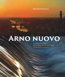 Arno nuovo. Natura e storia del primo fiume italiano finalmente pulito.pdf