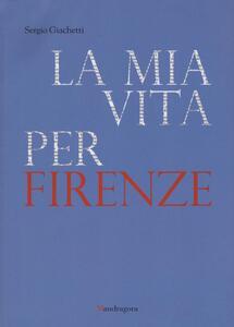 La mia vita per Firenze