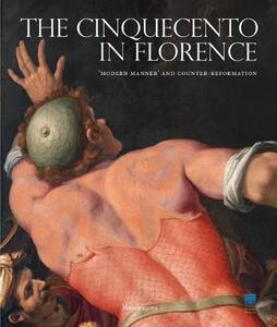 The Cinquecento in Florence. «Modern manner» and Counter-reformation. Catalogo della mostra (Firenze, 21 settembre 2017-21 gennaio 2018). Ediz. illustrata