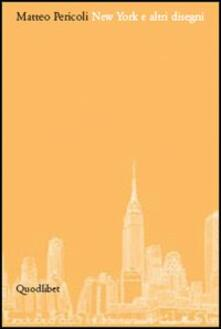 New York e altri disegni. Catalogo della mostra (Fiesole, 23 aprile-31 luglio 2005). Ediz. illustrata - Matteo Pericoli - copertina