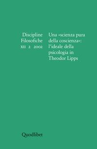Discipline filosofiche (2002). Vol. 2: Una «scienza pura della coscienza»: l'ideale della psicologia in Theodor Lipps. - - wuz.it