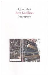 Junkspace. Per un ripensamento radicale dello spazio urbano