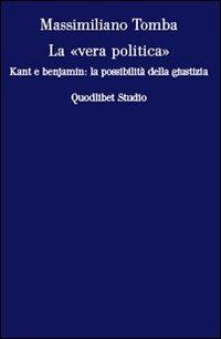La La «vera politica». Kant e Benjamin: la possibilità della giustizia - Tomba Massimiliano - wuz.it