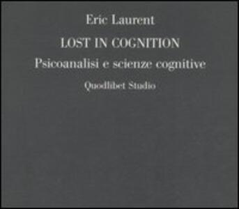 Libro Lost in cognition. Psicoanalisi e scienze cognitive Eric Laurent