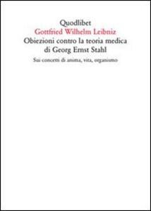 Obiezioni contro la teoria medica di Georg Ernst Stahl. Sui concetti di anima, vita, organismo. Testo latino a fronte